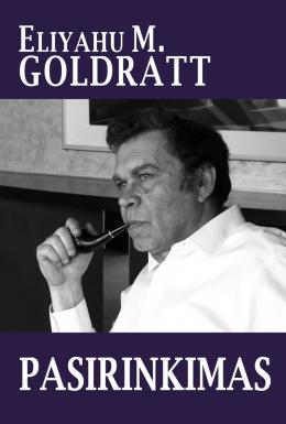 "Eliyahu M. Goldratt ""Pasirinkimas"""