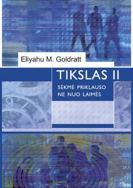 """Eliyahu M. Goldratt """"Tikslas II. Sėkmė priklauso ne nuo laimės"""""""