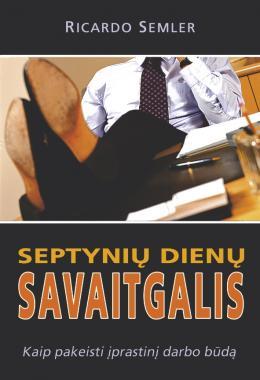"""Ricardo Semler """"Septynių dienų savaitgalis"""""""