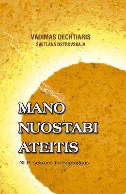"""Vadimas Dechtiaris, Svetlana Ostrovskaja """"Mano nuostabi ateitis. NLP: sėkmės technologijos"""""""