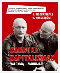 """Jonas Ridderstrale, Kjell Nordstrom """"Karaoke kapitalizmas. Valdymą - žmonijai!"""""""