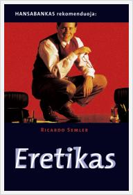 """Ricardo Semler """"Eretikas. Pasakojimas apie keisčiausios pasaulyje darbovietės sėkmę"""""""