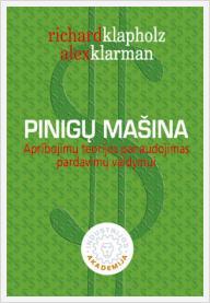 """Richard Klapholz, Alex Klarman """"Pinigų mašina. Apribojimų teorijos panaudojimas pardavimų valdymui"""""""